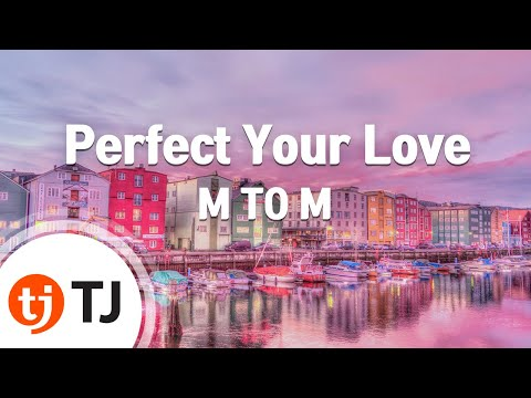 [TJ노래방] Perfect Your Love - M TO M (Perfect Your Love - M To M) / TJ Karaoke