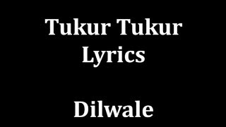 tukur tukur lyrics dilwale arijit singh male version