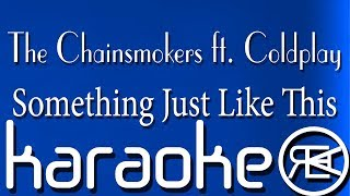 The Chainsmokers ft. Coldplay - Something Just Like This | Karaoke Lyrics