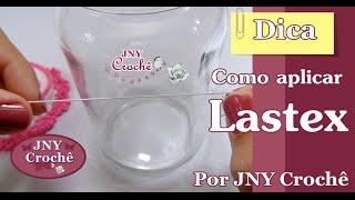 Dica Como aplicar lastex por JNY Crochê