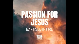 Passion for Jesus Baptised in Fire