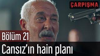 Çarpışma 21 Bölüm Cansız& 39 ın Hain Planı