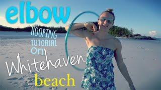 2 min ELBOW HOOP tutorial at Whitehaven Beach