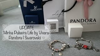 Minha Pulseira Life by Vivara | Pandora | Swarovski ♡ | UPDATE