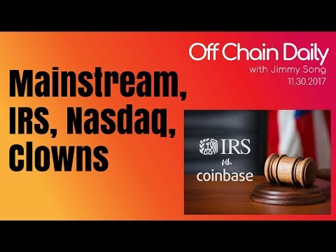 Mainstream Interest in BTC, Coinbase v. IRS, NASDAQ, Clown Car - Off Chain Daily 2017.11.30