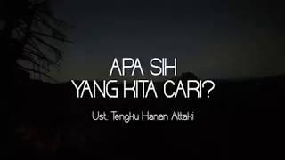 Ustadz Tengku Hanan Attaki ( Shift Pemuda Hijrah ) - APA SIH YANG KITA CARI?