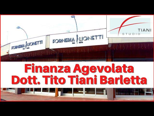 FORNERIA LIONETTI BARLETTA - FINANZA AGEVOLATA TITO TIANI