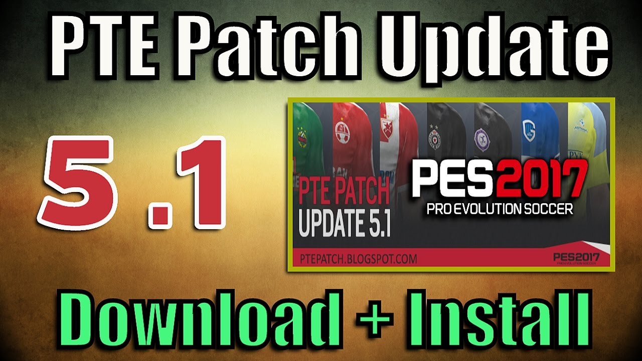 [PES 2017] PTE Patch 5 1 Update: Download + Install on PC