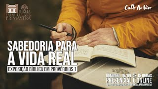 CULTO | 19/09, às 18 horas. PV 1. SABEDORIA PARA A VIDA REAL. Rev. Paulo Froes