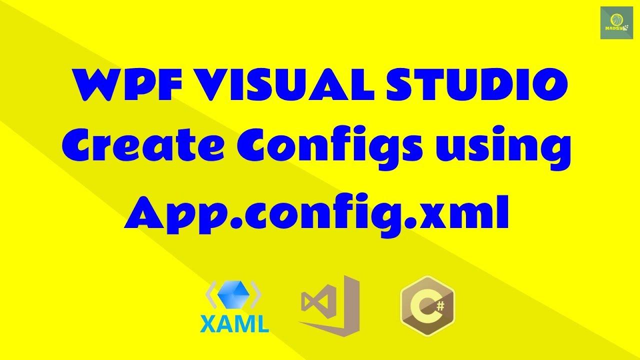 WPF Tutorial Use App.config.xml in Visual Studio Read/Write settings