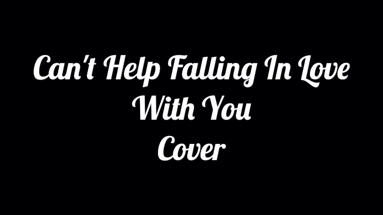 28 Best Cant Help Falling In With You Cover I Can T
