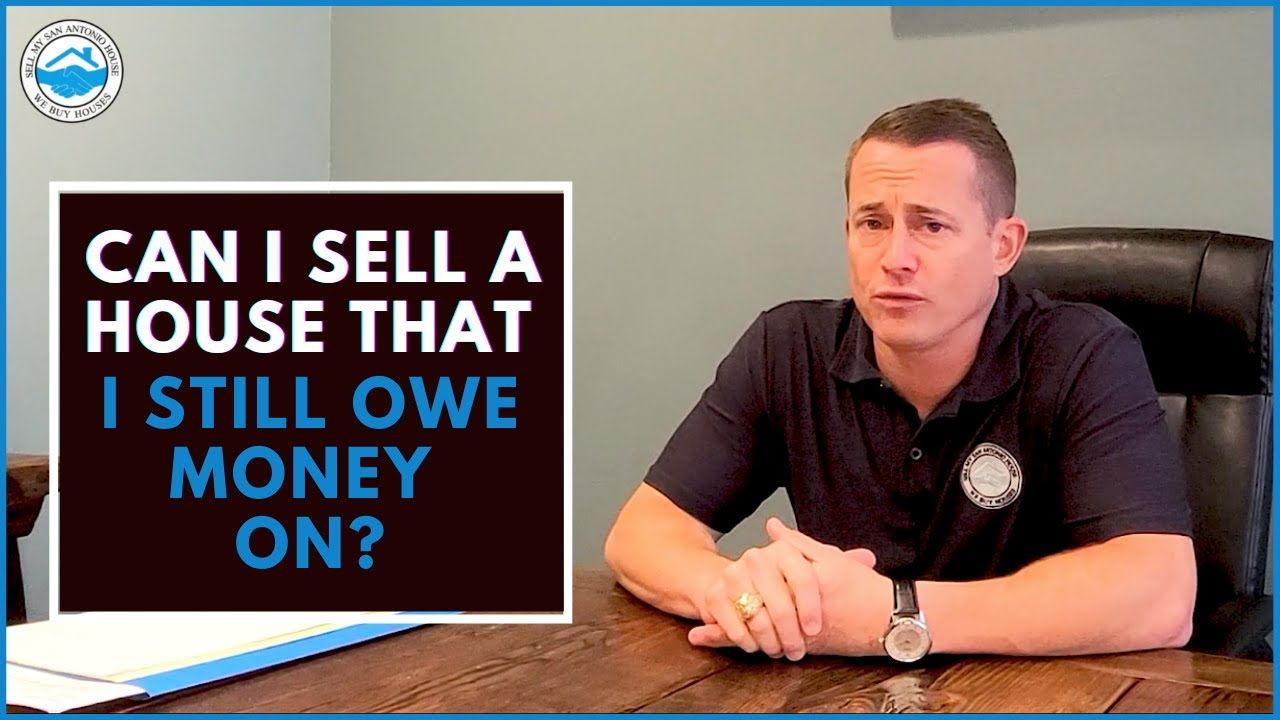 Can I Sell A House That I Still Owe Money On?