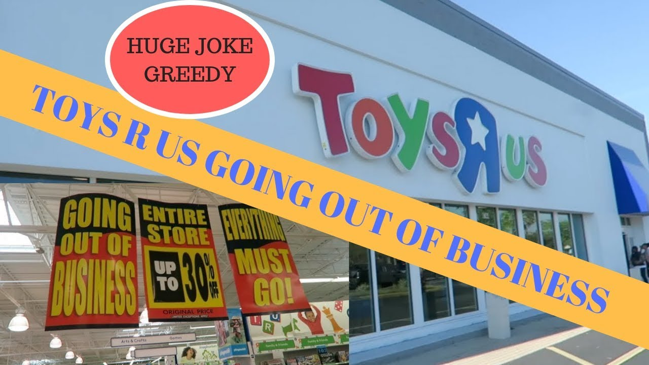 Toys R Us Going Out Of Business Sale Huge Joke Greedy