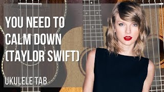 EASY Ukulele Tab: How to play You Need To Calm Down by Taylor Swift