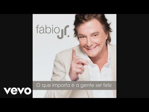 Fábio Jr. – What's important is we Being Happy (O Que Importa é a Gente Ser Feliz)