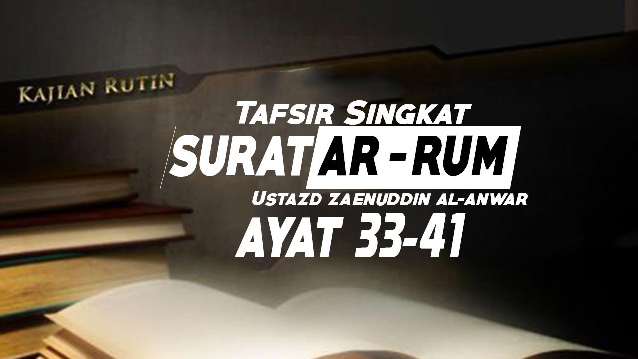 Tafsir Singkat Surat Ar Rum Ayat 33 41 Ustadz Zaenuddin Al Anwar