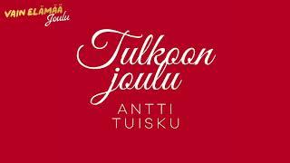 Antti Tuisku - Tulkoon joulu (Vain elämää joulu)