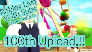 Roblox Live With Subs! Come And Join!!! 100th Upload Special!!! DjNinjaRj