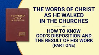 "The Word of God | ""How to Know God's Disposition and the Result of His Work"" (Part One)"