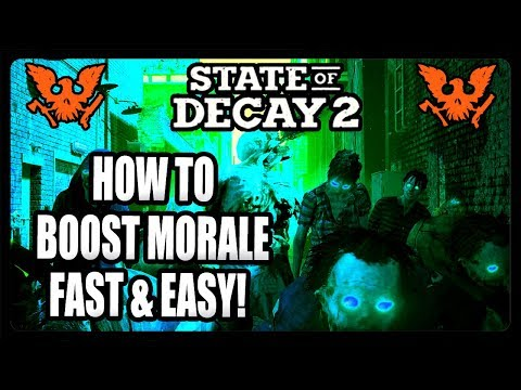 HOW TO BOOST MORALE QUICK AND EASY! STATE OF DECAY 2 TIPS AND TRICKS