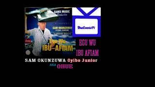 SAM OKUNZUWA-OYIBO JUNIOR AKA OHUE -   EGU WU IBU AFIAM                 (IETV)