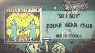 Polar Bear Club - So I Buy