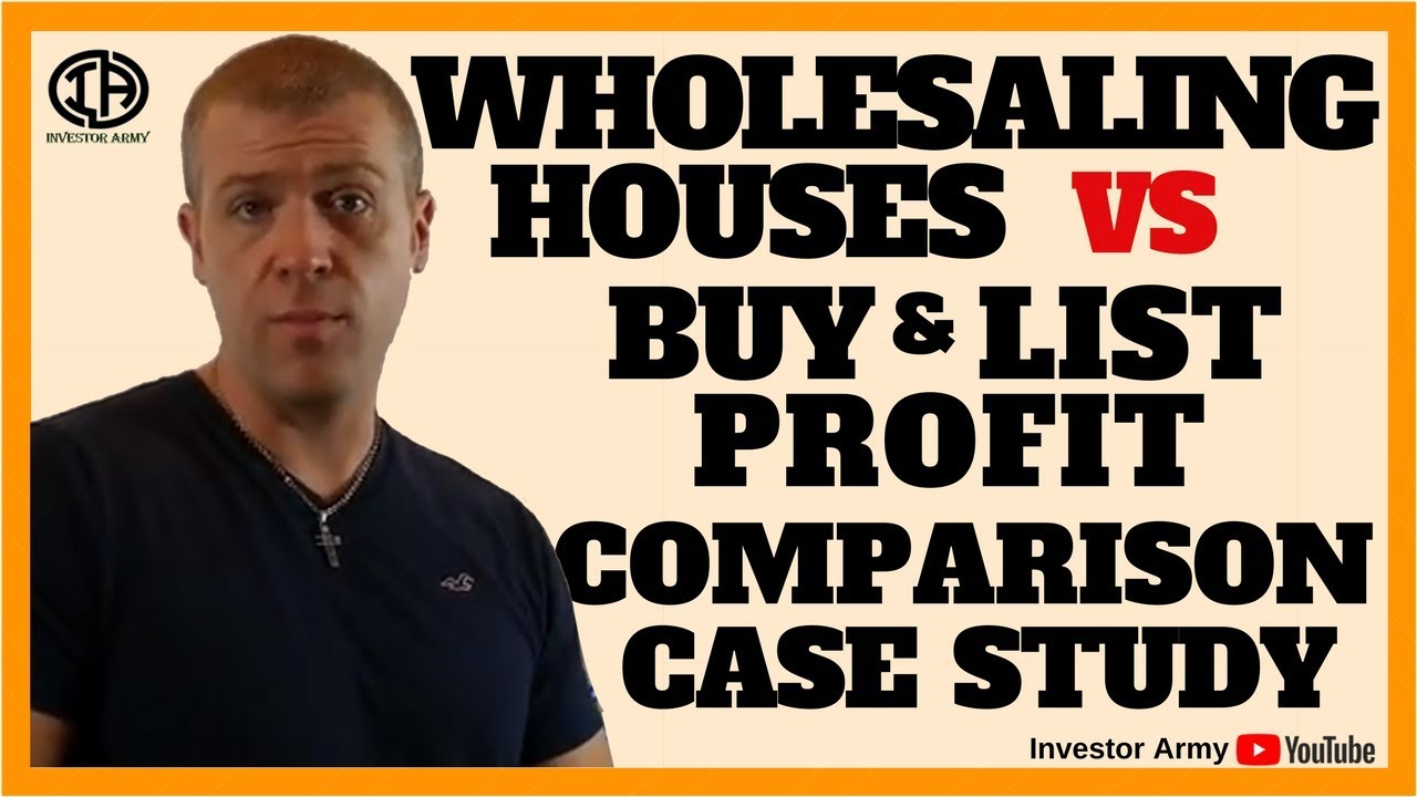 Wholesaling Houses VS Buy and List Profit Comparison Case Study