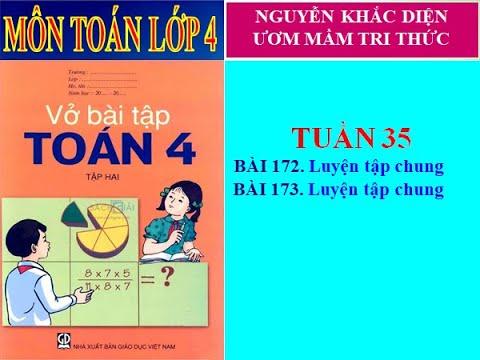 MÔN TOÁN LỚP 4 -VỞ BTT/ TUẦN 35: Bài 172- Luyện tập chung, Bài 173- Luyện tập chung