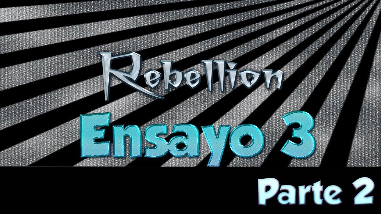 Rebellion -【Ensayo 3】parte 2 xD