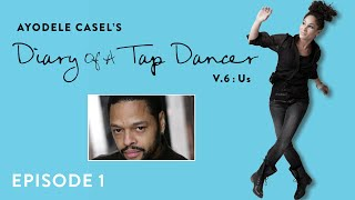 Ayodele Casel's Diary of a Tap Dancer V.6: Us Episode 1 - Ted Louis Levy
