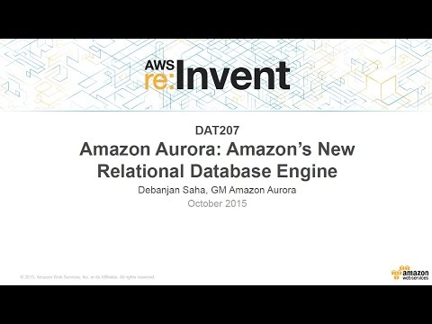 AWS re:Invent 2015 | (DAT207) Amazon Aurora: The New Amazon Relational Database Engine