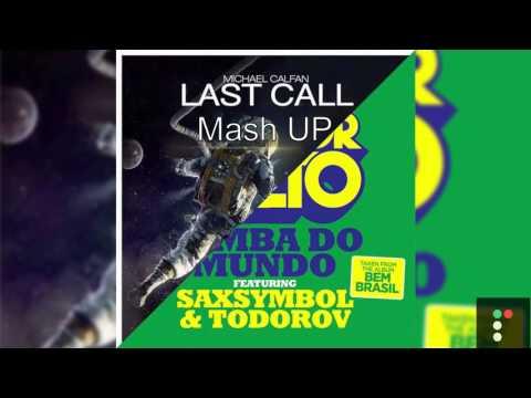 Michael Calfan Gregor Salto Saxsymbol & Todorov  Last Call vs Samba do Mundo (Axwell Mash up)