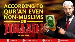 DR ZAKIR NAIK - ACCORDING TO QUR'AN EVEN NON-MUSLIMS DO JIHAAD!