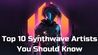 Top 10 Synthwave Artists You Need to Know