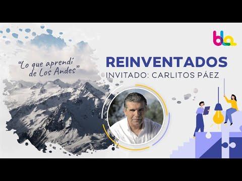 REINVENTADOS - CARLITOS PÁEZ - LO QUE APRENDÍ DE LOS ANDES