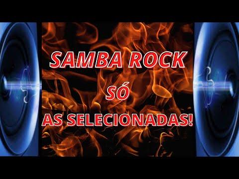 SAMBA ROCK  SÓ AS SELECIONADAS!