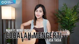 COBALAH MENGERTI - NOAH FT MOMO GEISHA (COVER BY SASA TASIA)