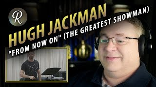 "Hugh Jackman Reaction | ""From Now On"" (The Greatest Showman)"