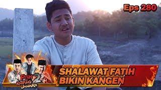 BIKIN MERINDING AKHIRNYA DENGER SHALAWAT FATIH LAGI - FATIH DI KAMPUNG JAWARA EPS 280