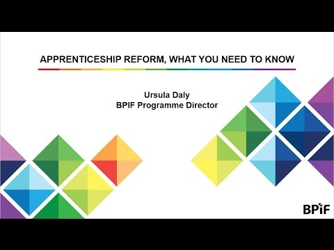 Apprenticeship Reform, What You Need To Know - Ursula Daly, BPIF Programme Director