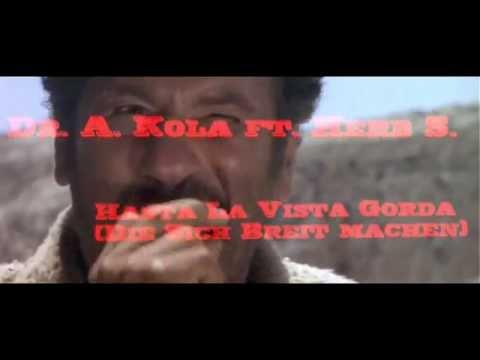 Dr. A. Kola ft. Herb S. - Hasta La Vista Gorda (Die Sich Breit Machen)