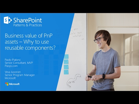 PnP Webcast - Business Value of PnP assets - Why to use reusable components?