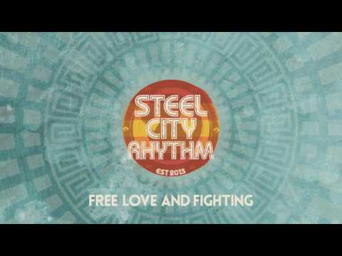 Steel City Rhythm - Free Love And Fighting - Full Album (2016)