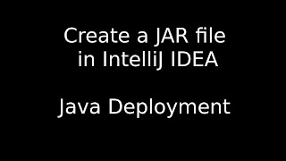 How to make a JAR file in IntelliJ IDEA in less than 3 minutes