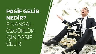 Pasif Gelir Nedir? Finansal Özgürlük için Pasif Gelir
