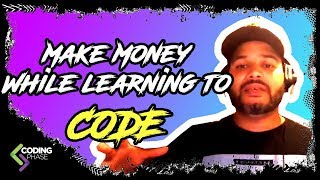 5 Ways to make money while still learning to code | Web Development | Programming | #CodingPhase