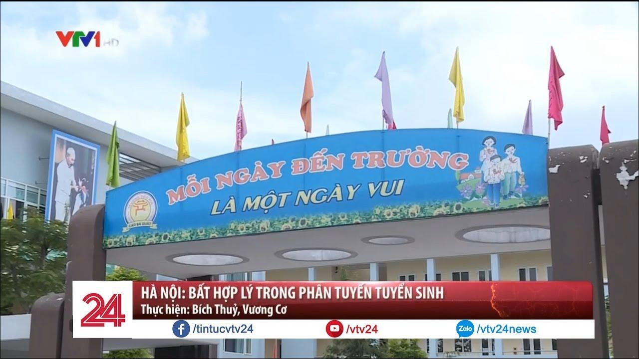 Hà Nội: Bất hợp lý trong phân tuyến tuyển sinh | VTV24