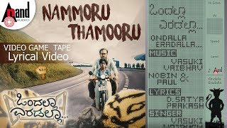 Ondalla Eradalla   Nammoru Thamooru   Game Tape Lyrical 2018   Vasuki Vaibhav