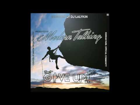Modern Talking. Don't Give Up 2017 (Extended Soul Mix) Remixed by DJ Lalykin letöltés