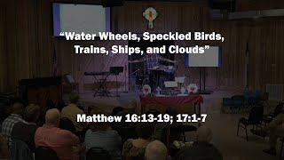 """Water Wheels, Speckled Birds, Trains, Ships, and Clouds"" / 2-23-20 / Pastor Mark Barbour"